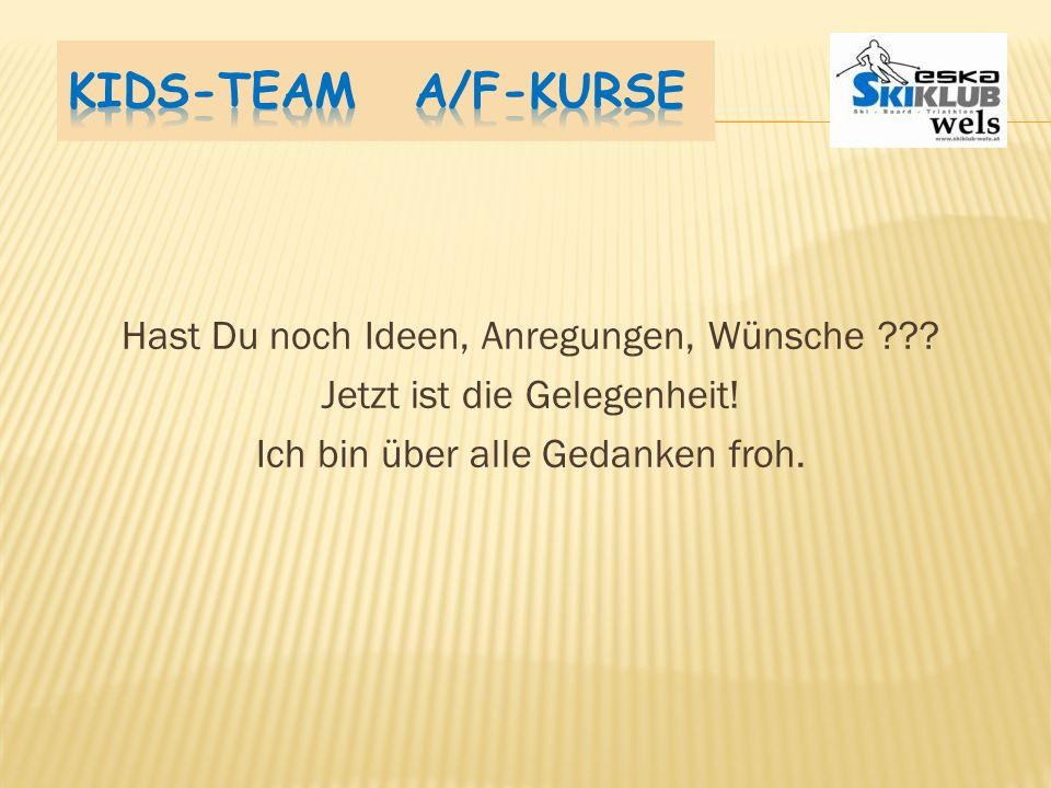 Kids-Team A/F-Kurse Hast Du noch Ideen, Anregungen, Wünsche .