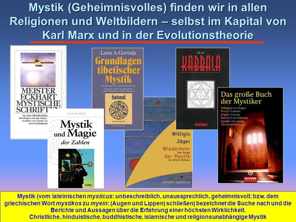Mystik (Geheimnisvolles) finden wir in allen Religionen und Weltbildern – selbst im Kapital von Karl Marx und in der Evolutionstheorie