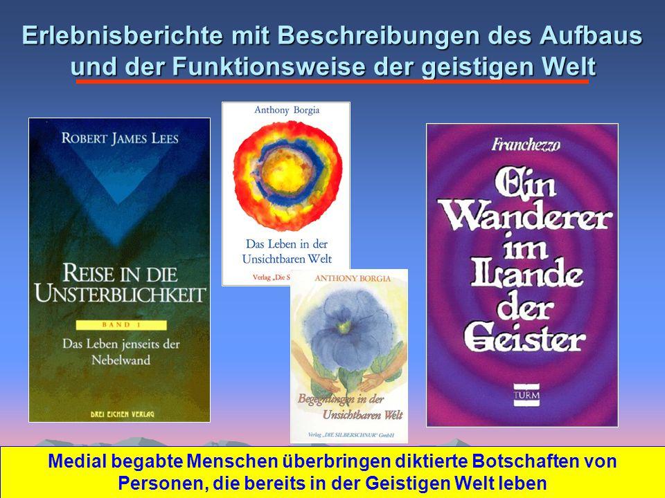 Erlebnisberichte mit Beschreibungen des Aufbaus und der Funktionsweise der geistigen Welt