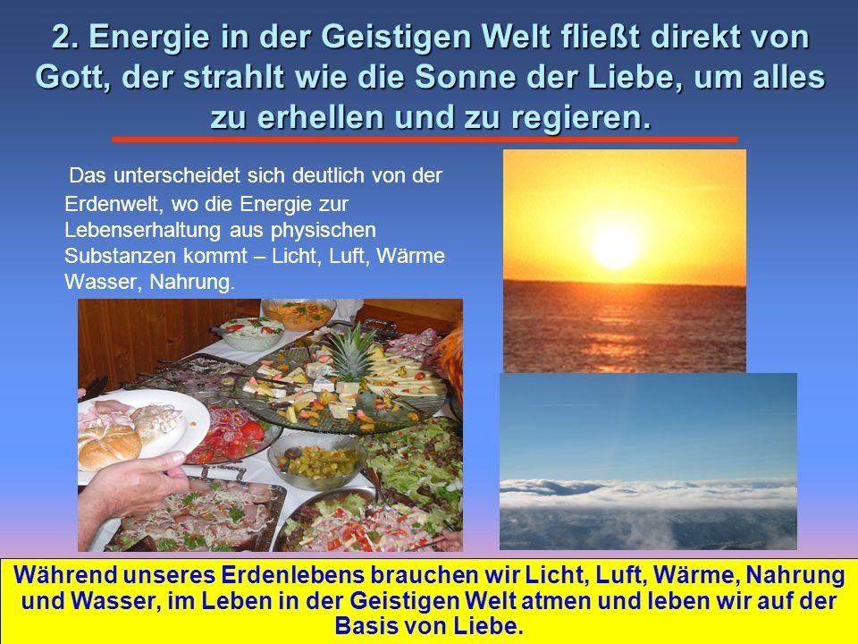 2. Energie in der Geistigen Welt fließt direkt von Gott, der strahlt wie die Sonne der Liebe, um alles zu erhellen und zu regieren.
