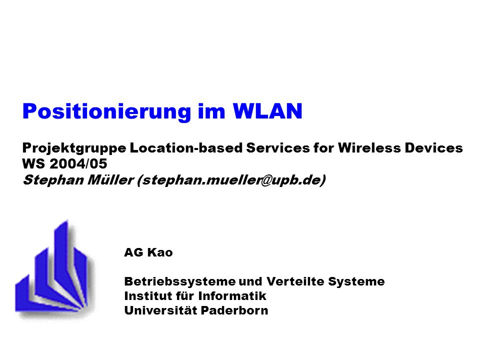 Positionierung im WLAN Projektgruppe Location-based Services for Wireless Devices WS 2004/05 Stephan Müller (stephan.mueller@upb.de)