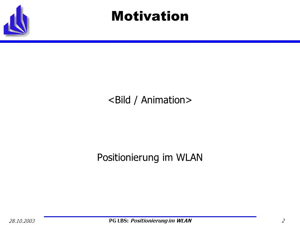 Motivation <Bild / Animation> Positionierung im WLAN 28.10.2003