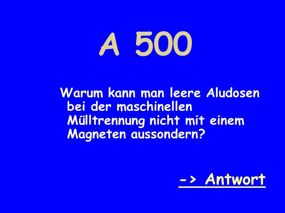 A 500 Warum kann man leere Aludosen bei der maschinellen Mülltrennung nicht mit einem Magneten aussondern