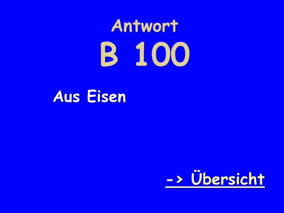 Antwort B 100 Aus Eisen -> Übersicht