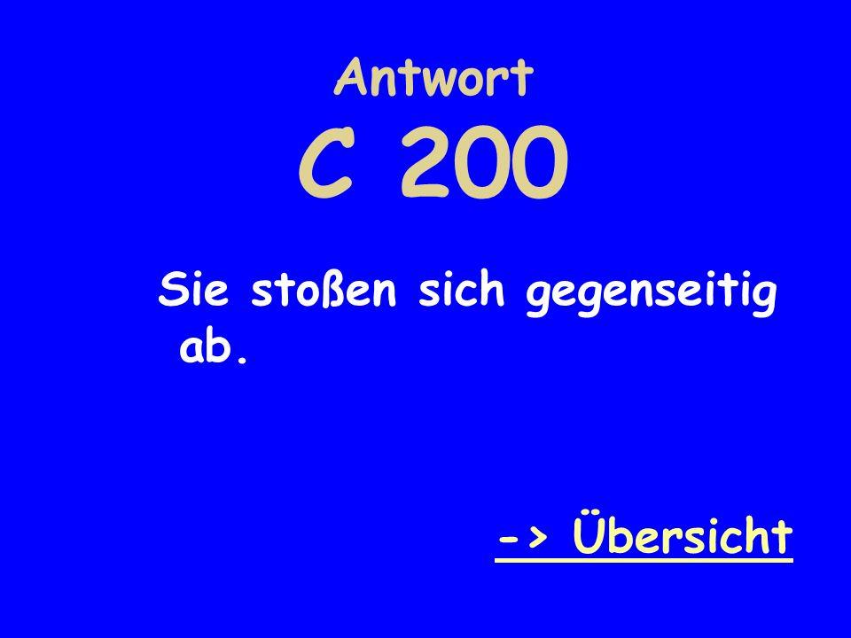 Antwort C 200 Sie stoßen sich gegenseitig ab. -> Übersicht