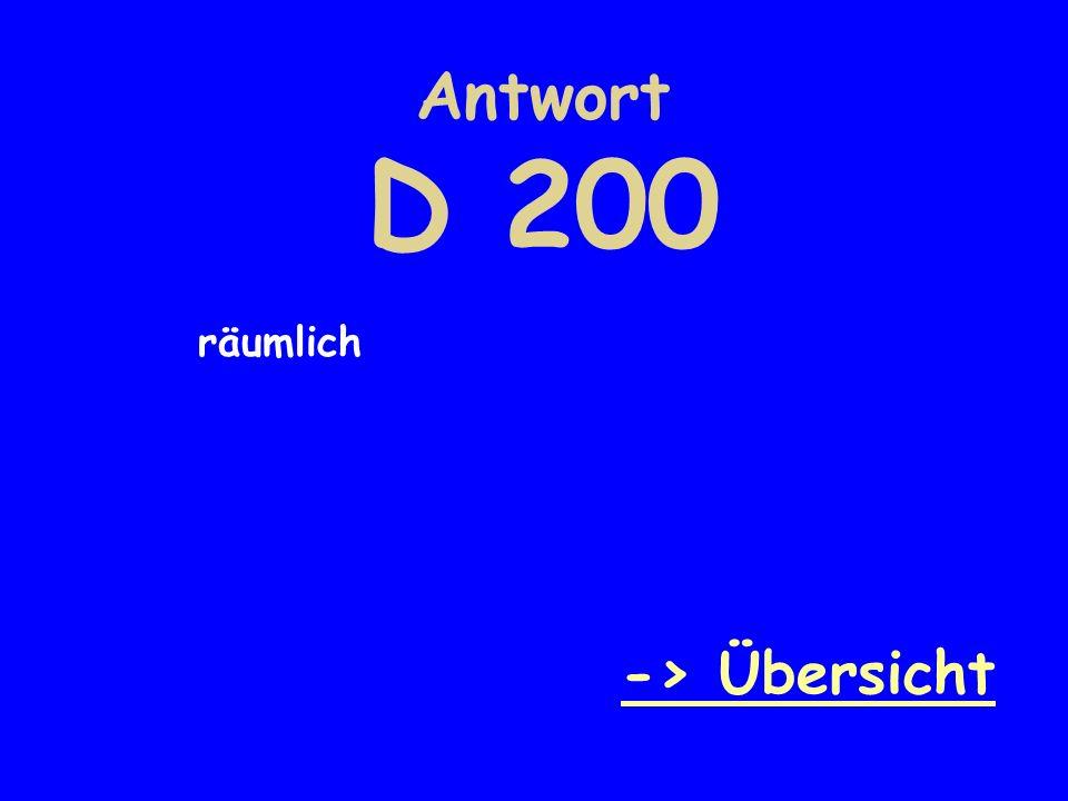 Antwort D 200 räumlich -> Übersicht