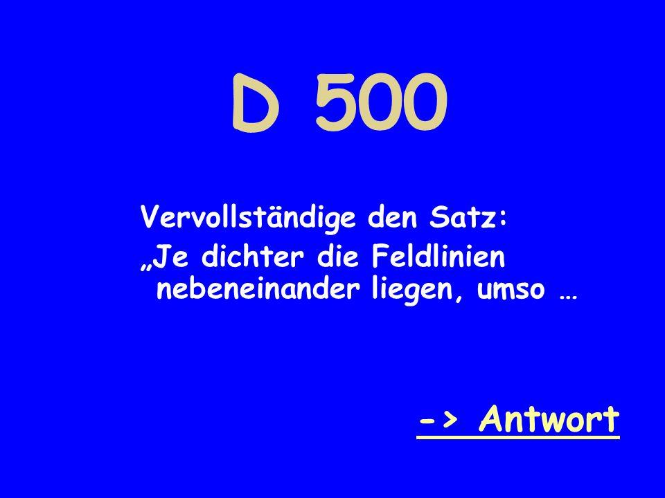 D 500 -> Antwort Vervollständige den Satz: