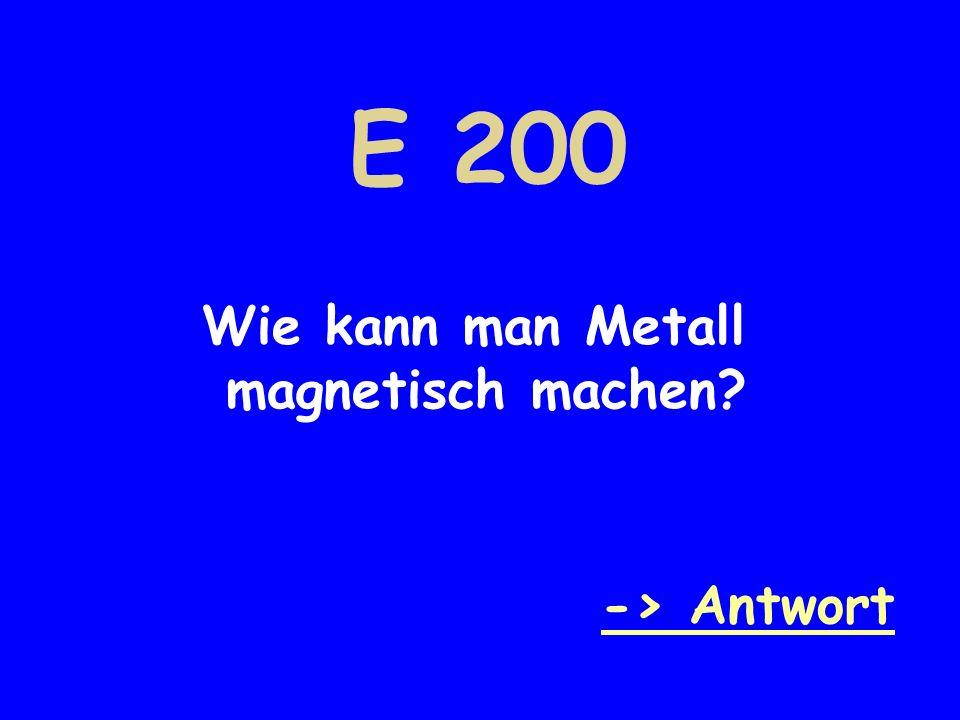 E 200 Wie kann man Metall magnetisch machen -> Antwort