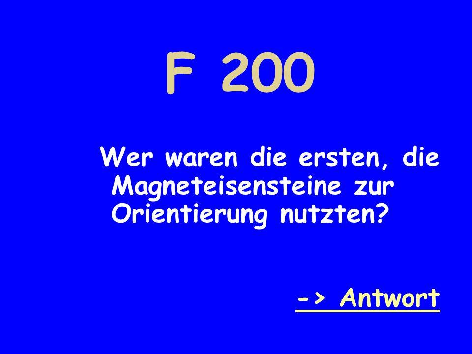 F 200 Wer waren die ersten, die Magneteisensteine zur Orientierung nutzten -> Antwort