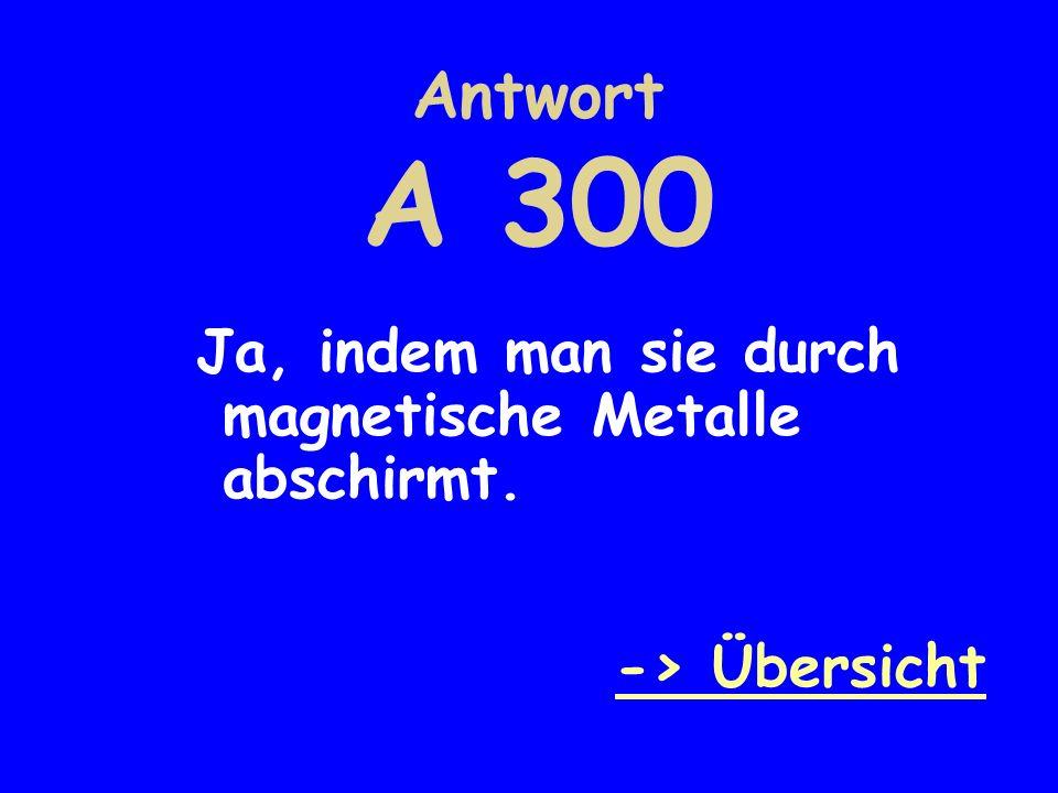 Antwort A 300 Ja, indem man sie durch magnetische Metalle abschirmt.