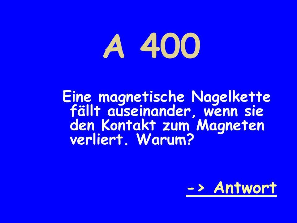 A 400 Eine magnetische Nagelkette fällt auseinander, wenn sie den Kontakt zum Magneten verliert. Warum