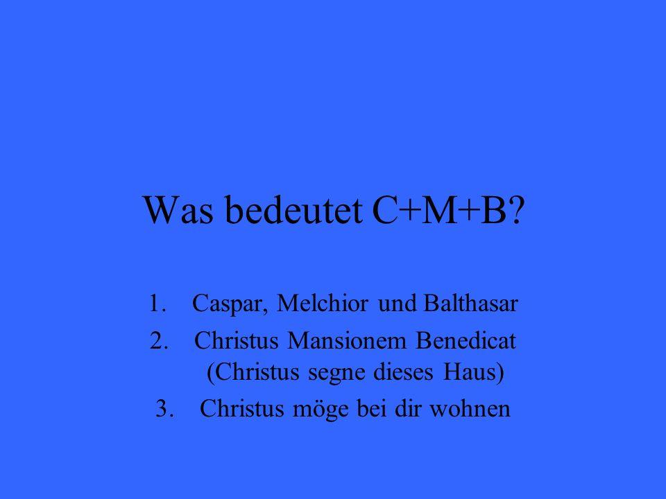 Was bedeutet C+M+B Caspar, Melchior und Balthasar