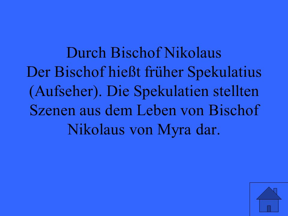 Durch Bischof Nikolaus Der Bischof hießt früher Spekulatius (Aufseher)