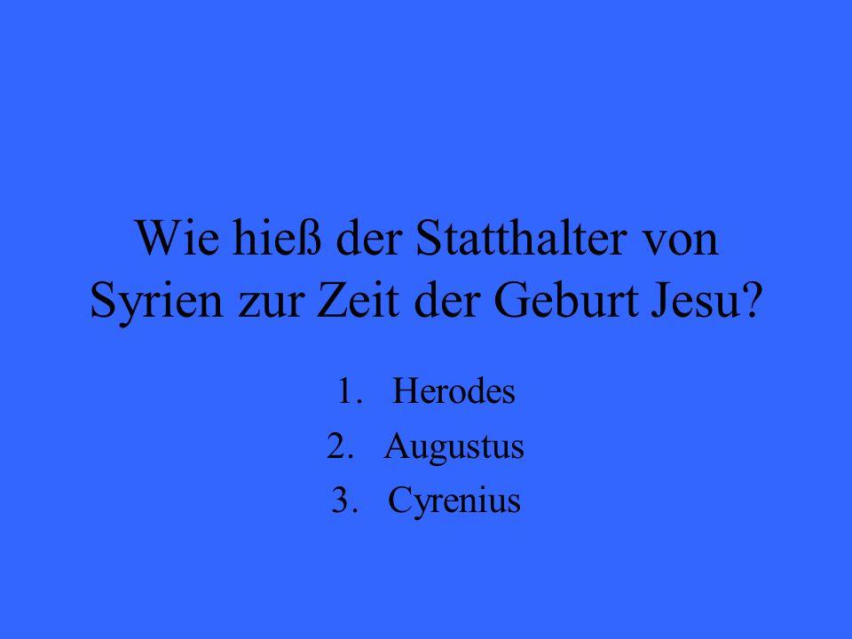 Wie hieß der Statthalter von Syrien zur Zeit der Geburt Jesu