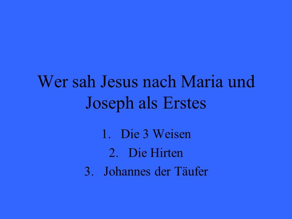 Wer sah Jesus nach Maria und Joseph als Erstes