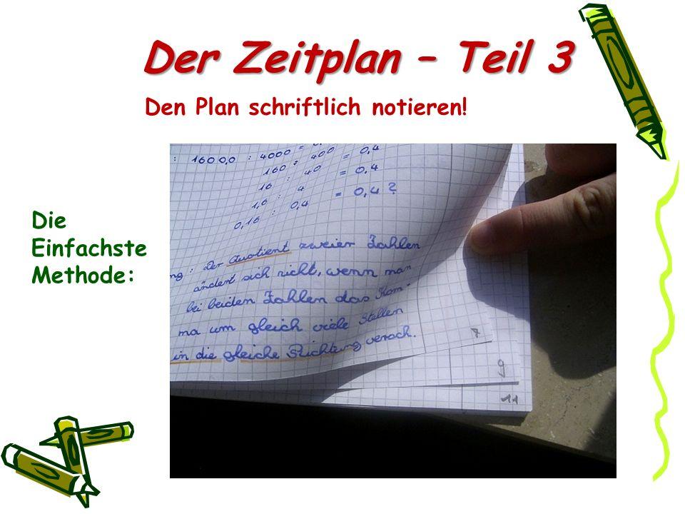 Der Zeitplan – Teil 3 Den Plan schriftlich notieren! Die Einfachste