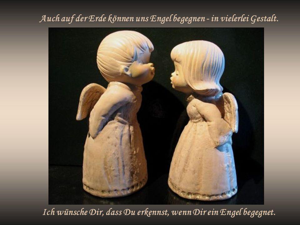 Auch auf der Erde können uns Engel begegnen - in vielerlei Gestalt.