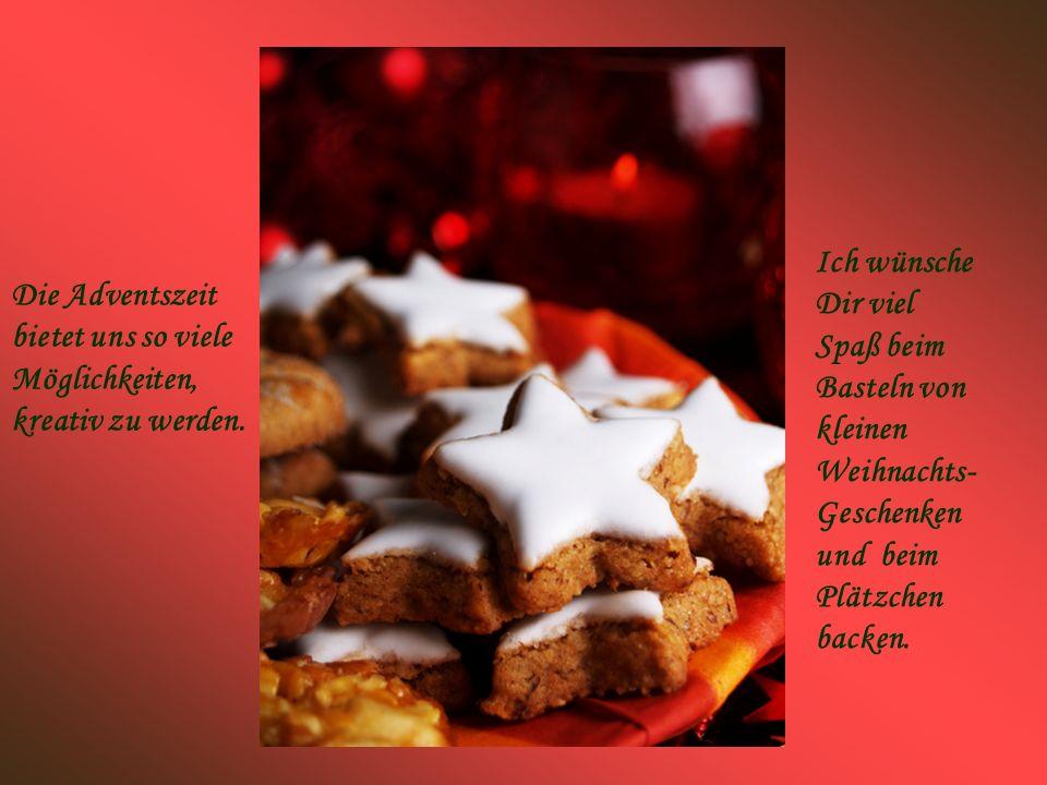 Ich wünsche Dir viel Spaß beim Basteln von kleinen Weihnachts-Geschenken und beim Plätzchen backen.