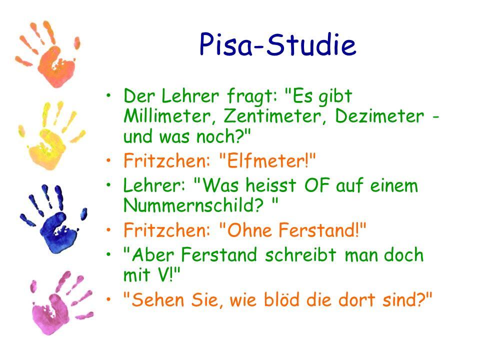 Pisa-Studie Der Lehrer fragt: Es gibt Millimeter, Zentimeter, Dezimeter - und was noch Fritzchen: Elfmeter!