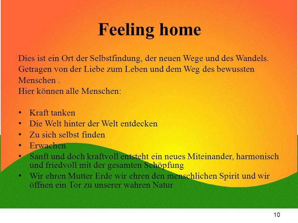 Feeling home Dies ist ein Ort der Selbstfindung, der neuen Wege und des Wandels. Getragen von der Liebe zum Leben und dem Weg des bewussten.