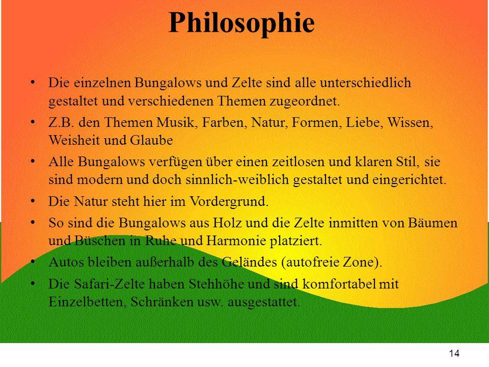 Philosophie Die einzelnen Bungalows und Zelte sind alle unterschiedlich gestaltet und verschiedenen Themen zugeordnet.