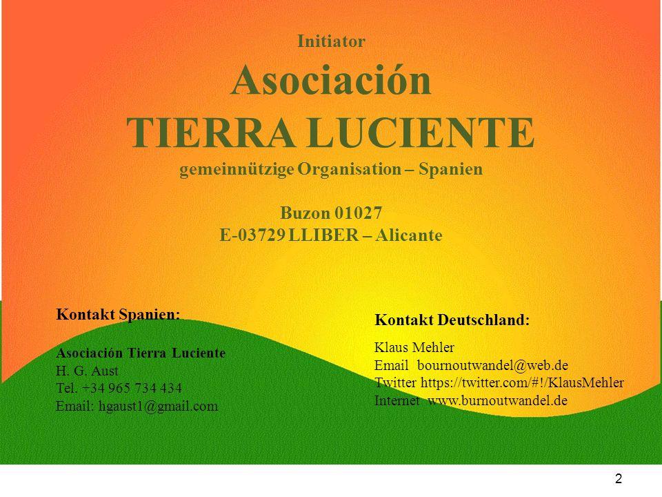 Initiator Asociación TIERRA LUCIENTE gemeinnützige Organisation – Spanien Buzon 01027 E-03729 LLIBER – Alicante