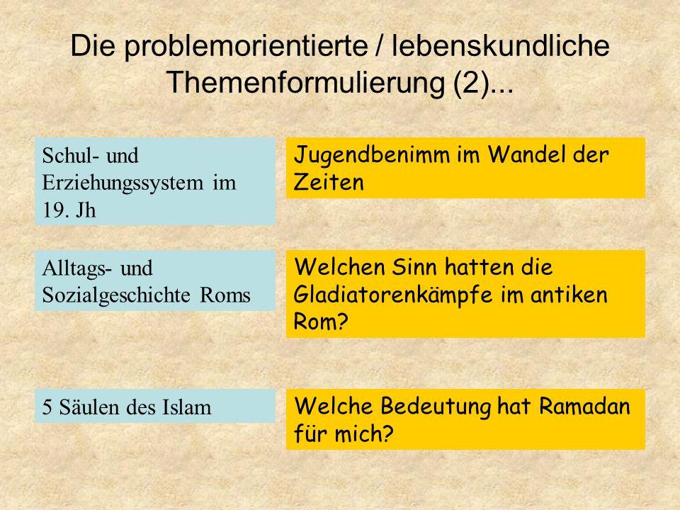 Die problemorientierte / lebenskundliche Themenformulierung (2)...