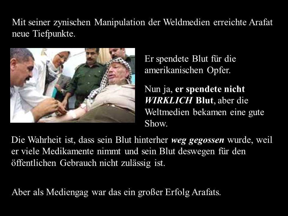 Mit seiner zynischen Manipulation der Weldmedien erreichte Arafat neue Tiefpunkte.