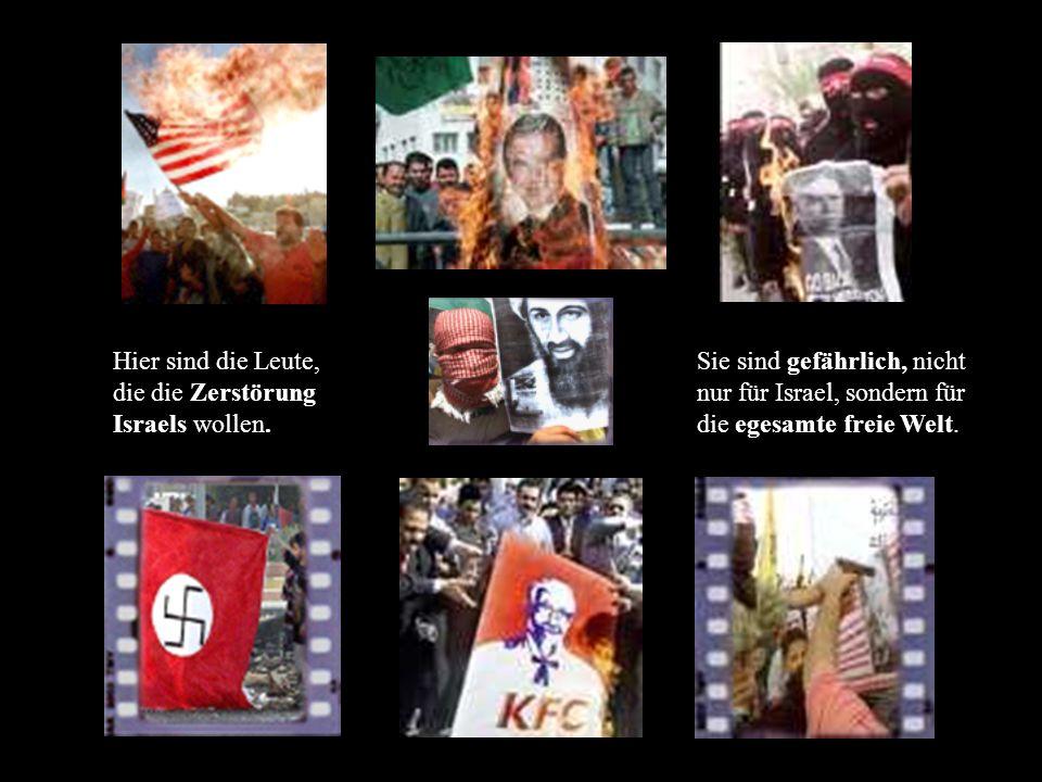 Hier sind die Leute, die die Zerstörung Israels wollen.