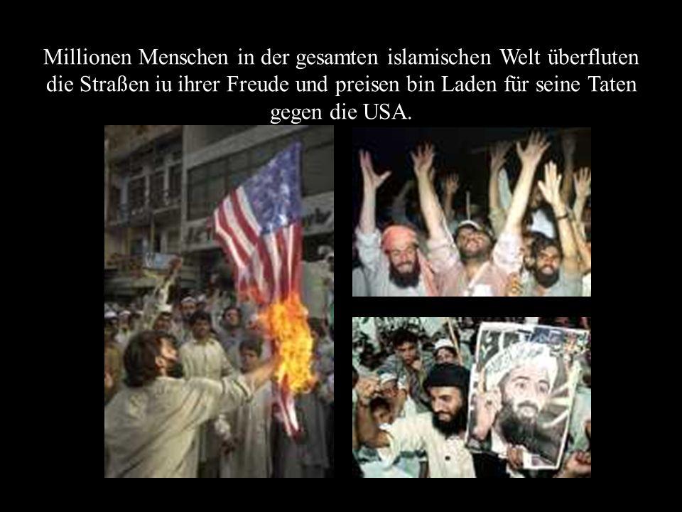 Millionen Menschen in der gesamten islamischen Welt überfluten die Straßen iu ihrer Freude und preisen bin Laden für seine Taten gegen die USA.