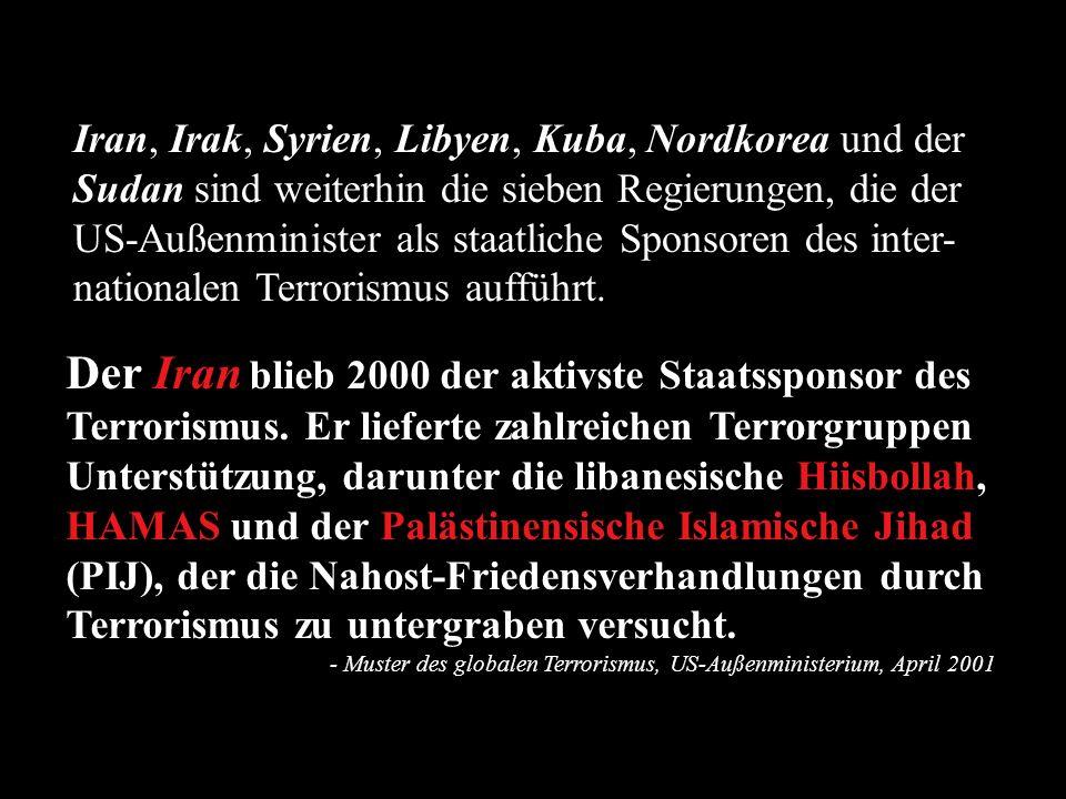 Iran, Irak, Syrien, Libyen, Kuba, Nordkorea und der Sudan sind weiterhin die sieben Regierungen, die der US-Außenminister als staatliche Sponsoren des inter-nationalen Terrorismus aufführt.