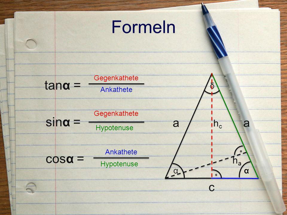 Formeln tanα = sinα = cosα = a a c hc ha δ α α Gegenkathete Ankathete