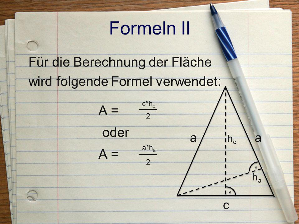 Formeln II Für die Berechnung der Fläche wird folgende Formel verwendet: A = oder c*hc. 2. a*ha.