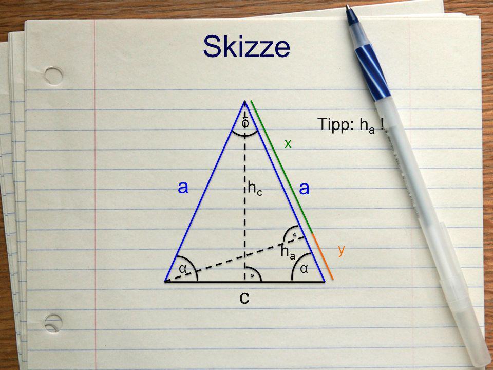 Skizze δ Tipp: ha ! x a hc a ha y α α c