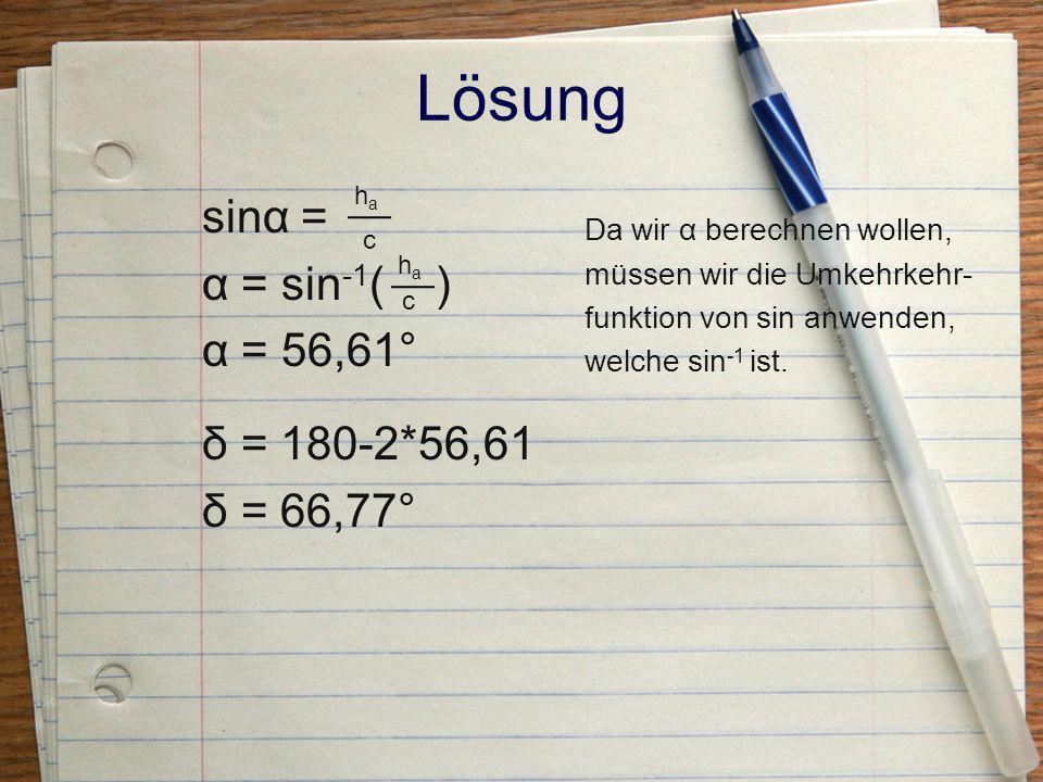Lösung sinα = α = sin-1( ) α = 56,61° δ = 180-2*56,61 δ = 66,77°