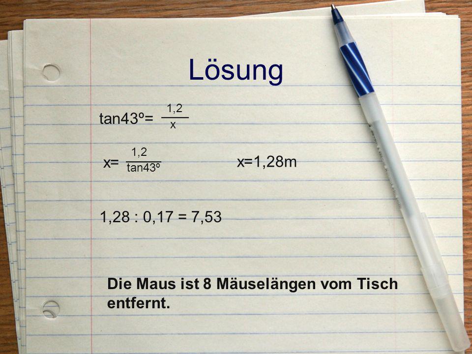 Lösung tan43º= 1,2. x. x= 1,2. tan43º. x=1,28m.