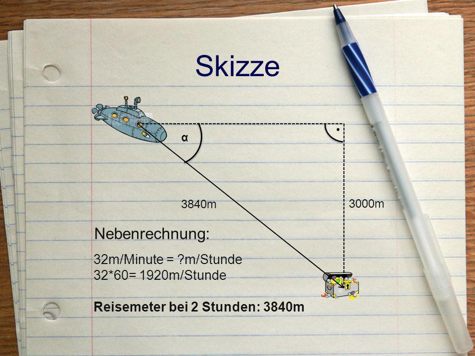 Skizze Nebenrechnung: 32m/Minute = m/Stunde 32*60= 1920m/Stunde