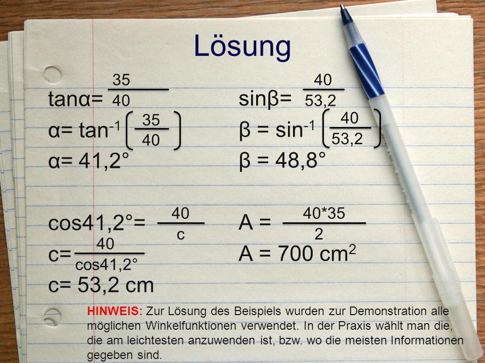 Lösung tanα= α= tan-1 α= 41,2° cos41,2°= c= c= 53,2 cm sinβ= β = sin-1