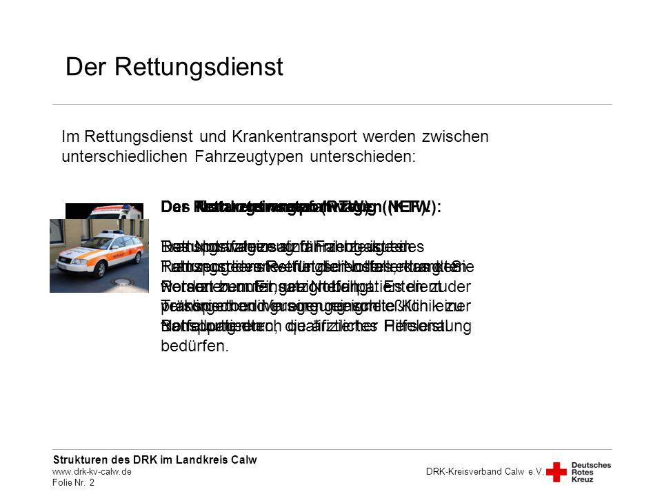 Der Rettungsdienst Im Rettungsdienst und Krankentransport werden zwischen unterschiedlichen Fahrzeugtypen unterschieden: