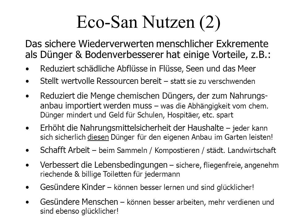 Eco-San Nutzen (2) Das sichere Wiederverwerten menschlicher Exkremente als Dünger & Bodenverbesserer hat einige Vorteile, z.B.: