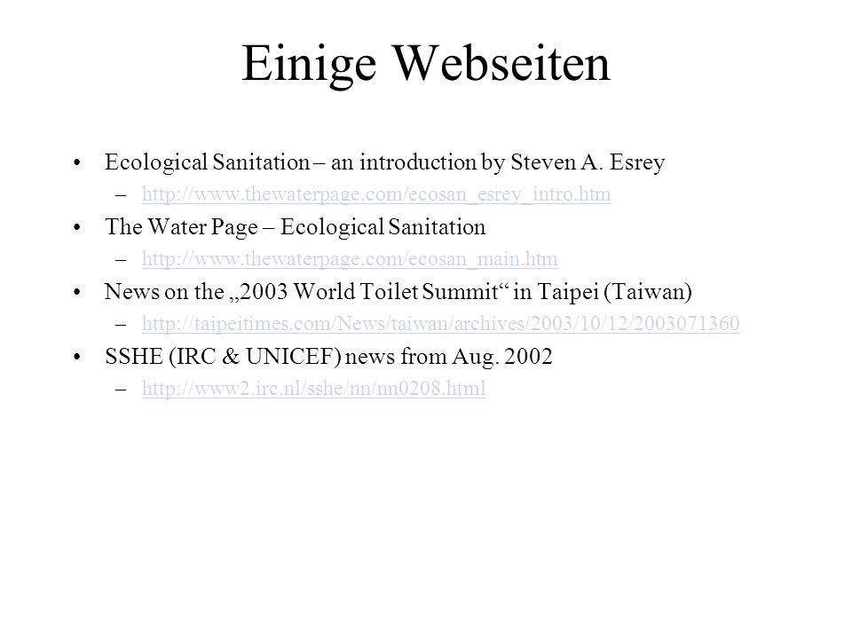Einige Webseiten Ecological Sanitation – an introduction by Steven A. Esrey. http://www.thewaterpage.com/ecosan_esrey_intro.htm.