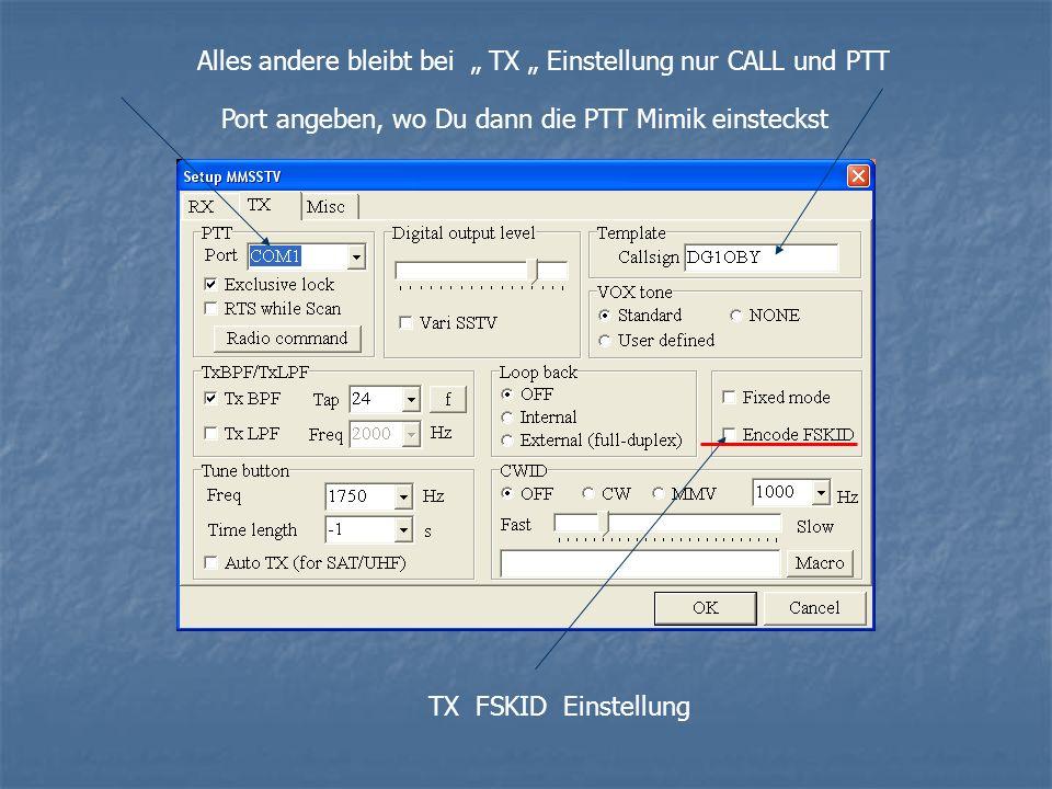 """Alles andere bleibt bei """" TX """" Einstellung nur CALL und PTT"""