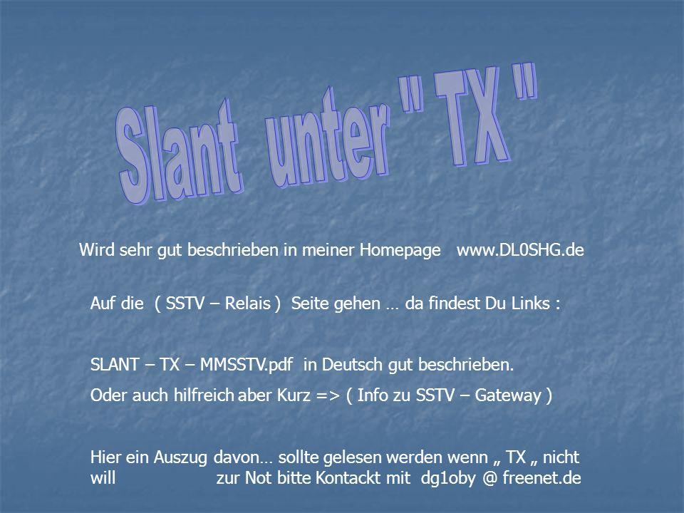 Slant unter TX Wird sehr gut beschrieben in meiner Homepage www.DL0SHG.de. Auf die ( SSTV – Relais ) Seite gehen … da findest Du Links :