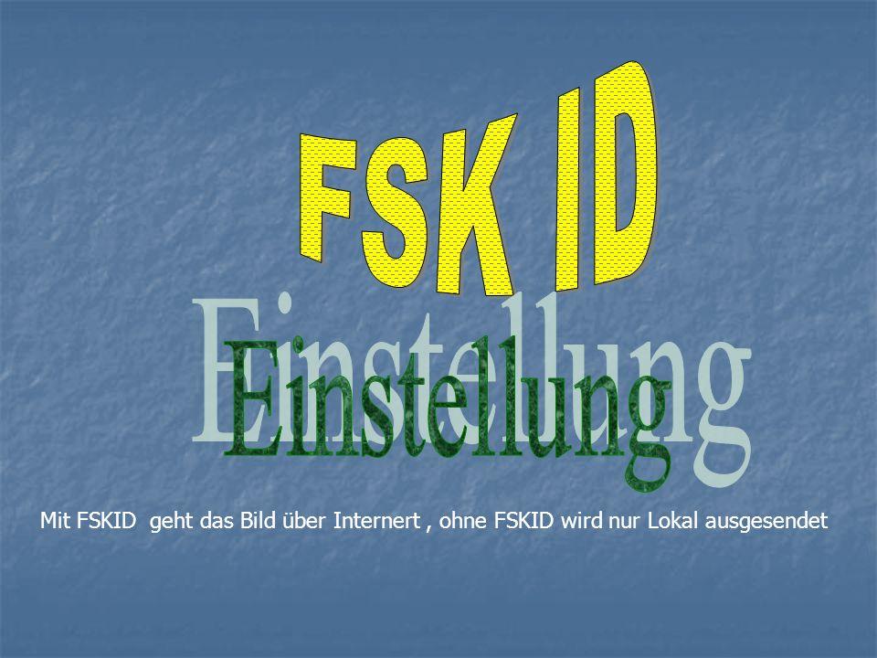 FSK ID Einstellung Mit FSKID geht das Bild über Internert , ohne FSKID wird nur Lokal ausgesendet