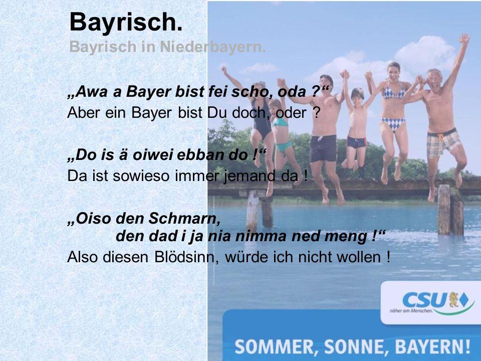 Bayrisch. Bayrisch in Niederbayern.