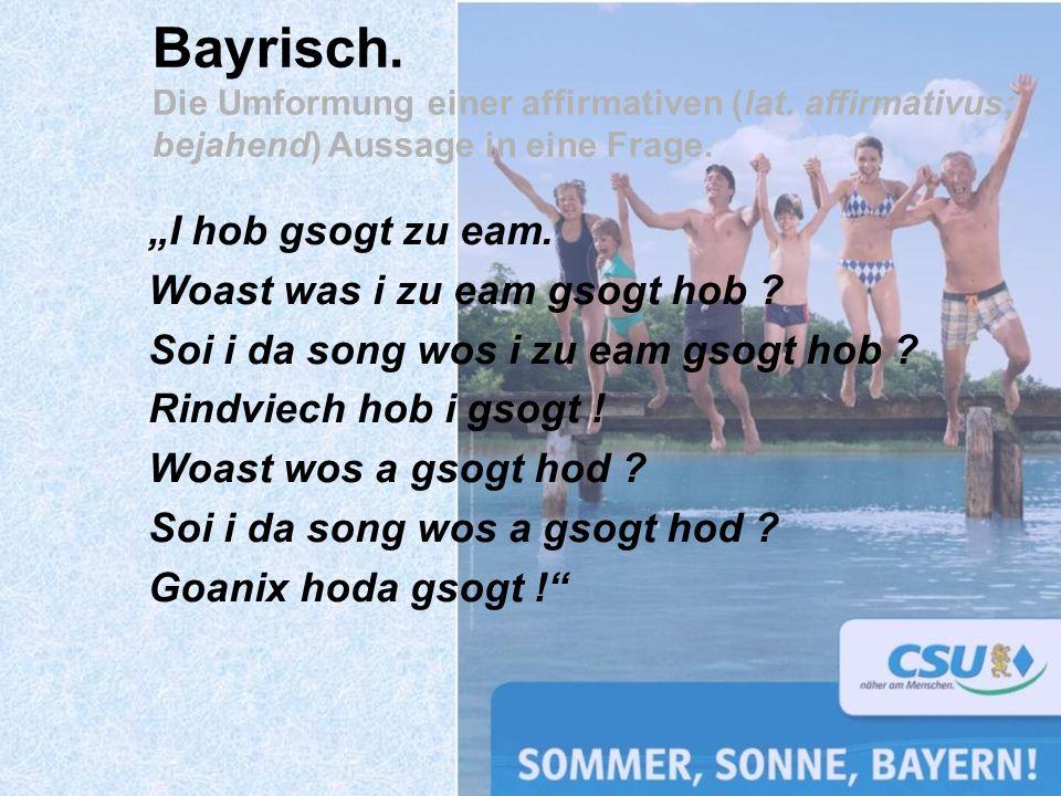 Bayrisch. Die Umformung einer affirmativen (lat