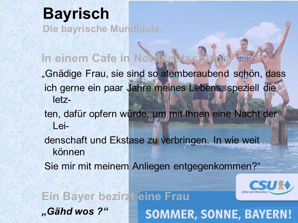 Bayrisch Die bayrische Mundfäule.