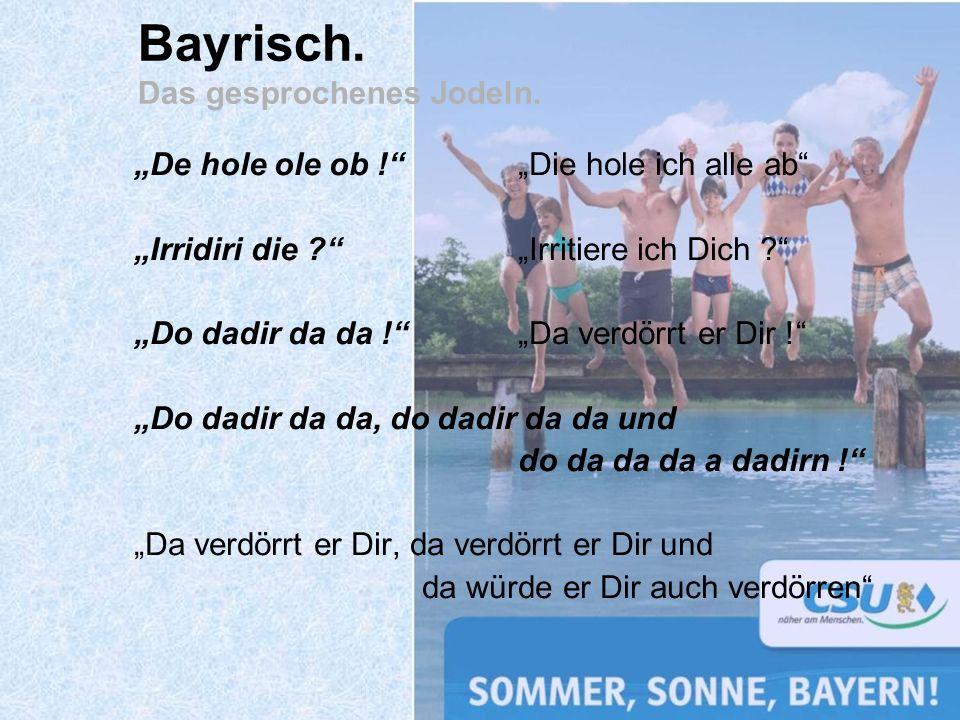Bayrisch. Das gesprochenes Jodeln.
