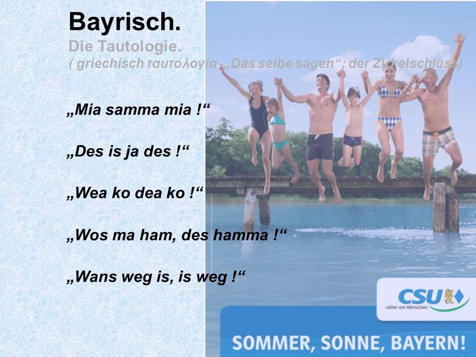 Bayrisch. Die Tautologie.