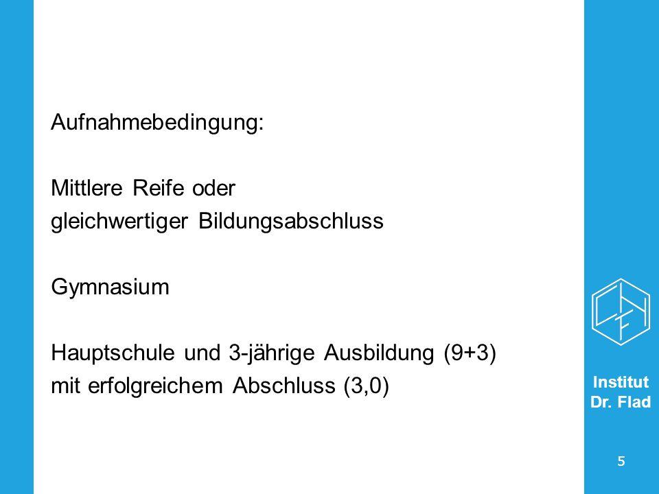 Aufnahmebedingung: Mittlere Reife oder. gleichwertiger Bildungsabschluss. Gymnasium. Hauptschule und 3-jährige Ausbildung (9+3)